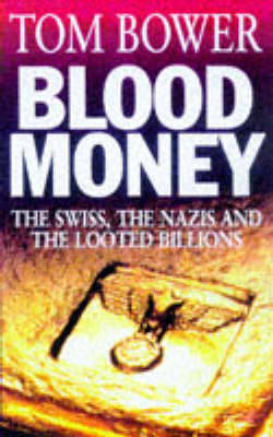 Blood Money: The Swiss, the Nazis and the Looted Billions (Paperback)