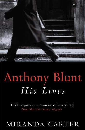 Anthony Blunt: His Lives (Paperback)