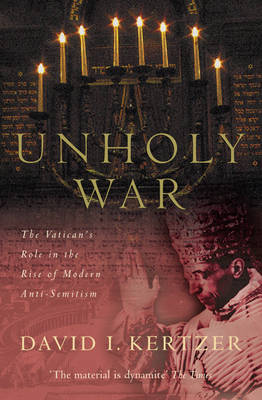 The Unholy War: The Vatican's Role in the Rise of Modern Anti-semitism (Paperback)