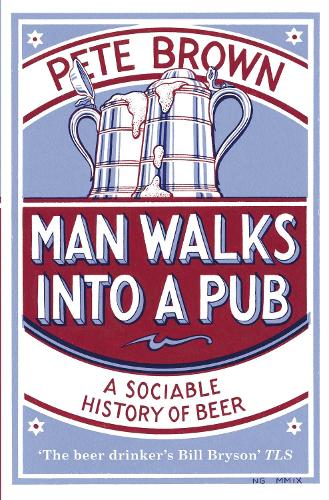 Man Walks Into A Pub: A Sociable History of Beer (Fully Updated Second Edition) (Paperback)