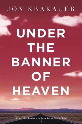 Under The Banner of Heaven: A Story of Violent Faith (Paperback)