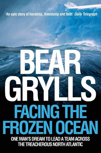 Facing the Frozen Ocean: One Man's Dream to Lead a Team Across the Treacherous North Atlantic (Paperback)