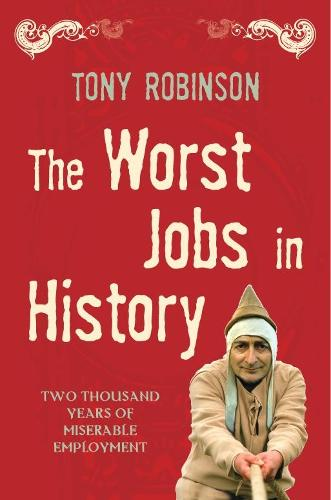The Worst Jobs In History: A Vivid and Disgusting Alternative History of Britain (Paperback)