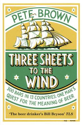 Three Sheets To The Wind: One Man's Quest For The Meaning Of Beer (Paperback)