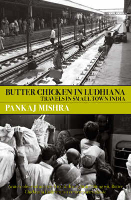 Butter Chicken in Ludhiana: Travels in Small Town India (Paperback)