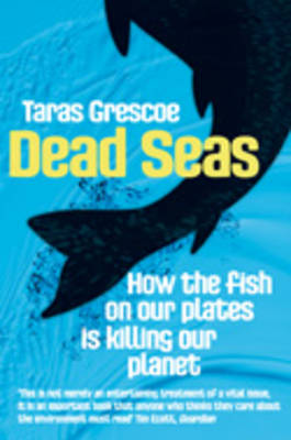 Dead Seas: How the Fish on Our Plates is Killing Our Planet (Paperback)