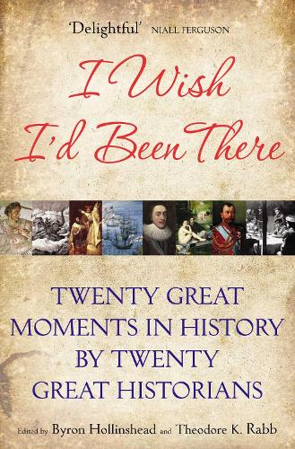 I Wish I'd Been There: Twenty Great Moments in History by Twenty Great Historians (Paperback)