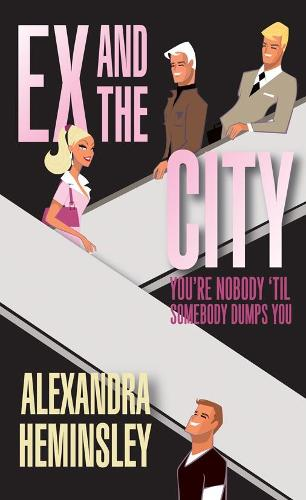 Ex and the City: You're Nobody 'Til Somebody Dumps You (Paperback)