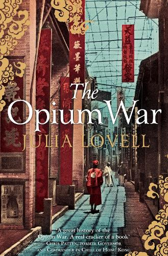 The Opium War: Drugs, Dreams and the Making of China (Paperback)