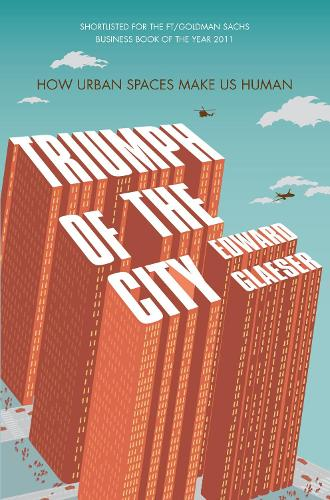 Triumph of the City: How Urban Spaces Make Us Human (Paperback)