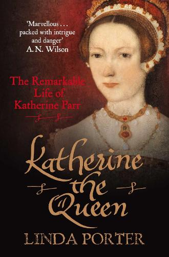 Katherine the Queen: The Remarkable Life of Katherine Parr (Paperback)