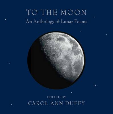 To the Moon: An Anthology of Lunar Poems (Hardback)