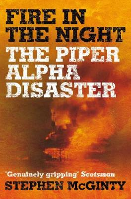 Fire in the Night: The Piper Alpha Disaster (Paperback)