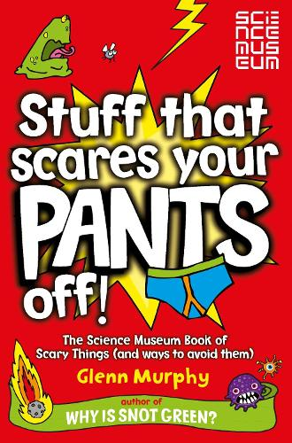 Stuff That Scares Your Pants Off!: The Science Museum Book of Scary Things (and ways to avoid them) (Paperback)