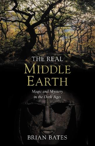 The Real Middle-Earth: Magic and Mystery in the Dark Ages (Paperback)