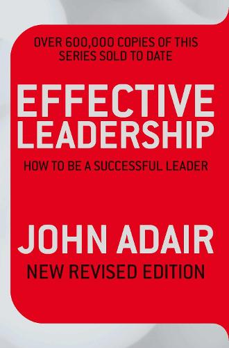 Effective Leadership (NEW REVISED EDITION): How to be a successful leader (Paperback)