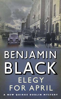 Elegy for April - Quirke Mysteries 3 (Hardback)
