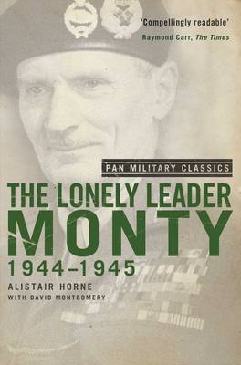 The Lonely Leader: Monty 1944-45 - Pan Military Classics (Paperback)