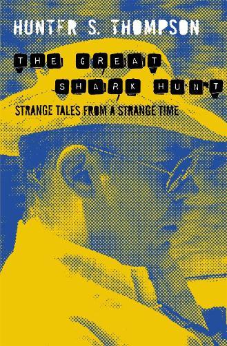 The Great Shark Hunt: Strange Tales from a Strange Time (Paperback)