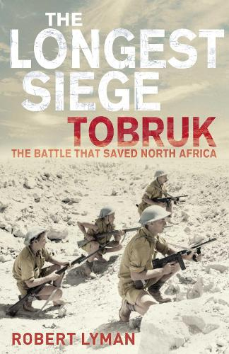The Longest Siege: Tobruk: The Battle That Saved North Africa (Paperback)
