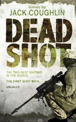 Dead Shot: A Sniper Novel - Gunnery Sergeant Kyle Swanson Series 1 (Paperback)
