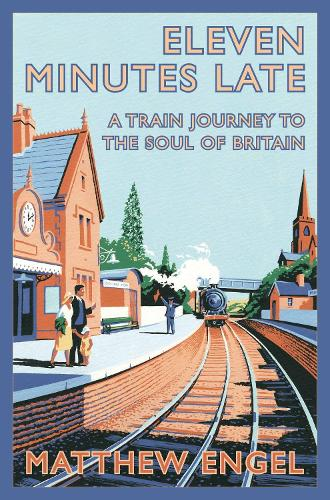 Eleven Minutes Late: A Train Journey to the Soul of Britain (Paperback)