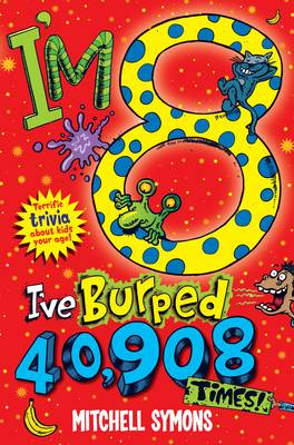 I'm 8 and I've Burped 40,908 Times!: Terrific Trivia About Kids Your Age (Paperback)