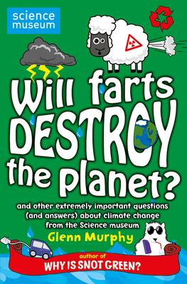 Will Farts Destroy the Planet?: And Other Extremely Important Questions (and Answers) About Climate Change from the Science Museum (Paperback)