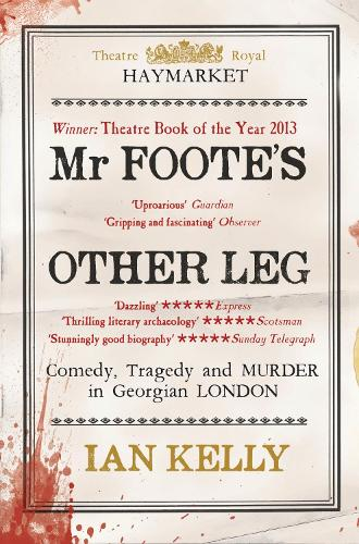 Mr Foote's Other Leg: Comedy, tragedy and murder in Georgian London (Paperback)