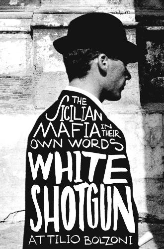 White Shotgun: The Sicilian Mafia in Their Own Words (Paperback)