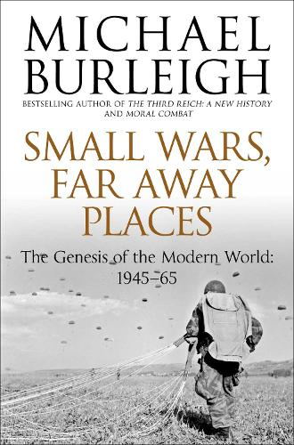 Small Wars, Far Away Places: The Genesis of the Modern World 1945-65 (Paperback)