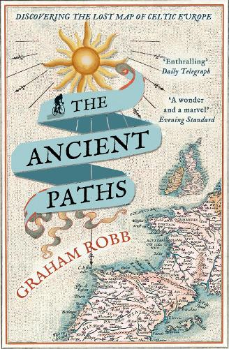 The Ancient Paths: Discovering the Lost Map of Celtic Europe (Paperback)
