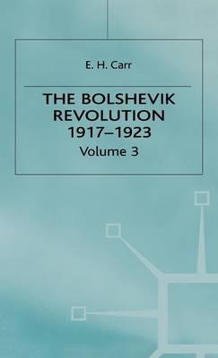 A History of Soviet Russia: The Bolshevik Revolution, 1917-1923: Soviet Russia and the World Volume 3 - History of Soviet Russia (Hardback)