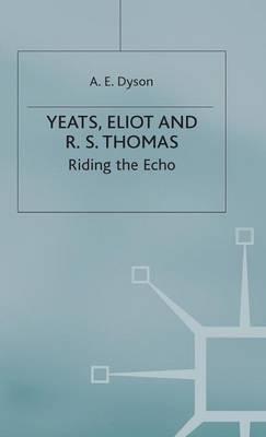 Yeats, Eliot and R. S. Thomas: Riding the Echo (Hardback)