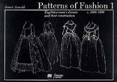 Patterns of Fashion 1: 1660 - 1860 (Paperback)