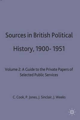 Sources in British Political History, 1900-1951: Volume 2: A Guide to the Private Papers of Selected Public Services (Hardback)