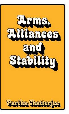 Arms, Alliances and Stability: A Theory of Systematic Change in International Politics (Hardback)