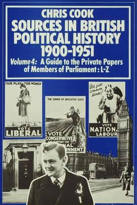 Sources in British Political History 1900-1951: Volume 4: A Guide to the Private Papers of Members of Parliament: L-Z (Hardback)