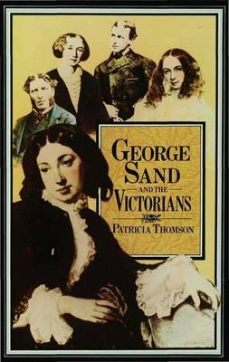 George Sand and the Victorians: Her Influence and Reputation in Nineteenth-century England (Hardback)