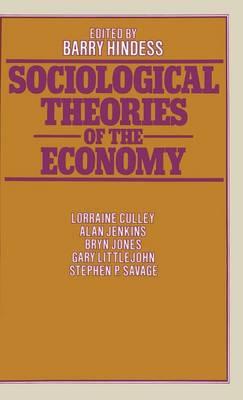 Sociological Theories of the Economy (Hardback)