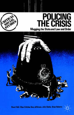 Policing the Crisis: Mugging, the State and Law and Order - Critical social studies (Paperback)