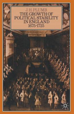 The Growth of Political Stability in England 1675-1725 (Paperback)