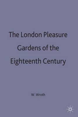 The London Pleasure Gardens of the 18th Century (Hardback)