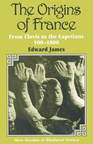 The Origins of France - New Studies in Medieval History (Paperback)