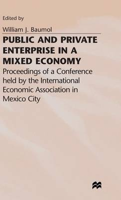 Public and Private Enterprise in a Mixed Economy: Proceedings of a Conference held by the International Economic Association in Mexico City - International Economic Association Series (Hardback)