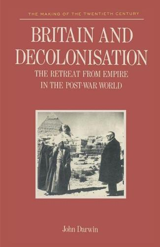 Britain and Decolonisation: The Retreat from Empire in the Post-War World - Making of 20th Century (Paperback)