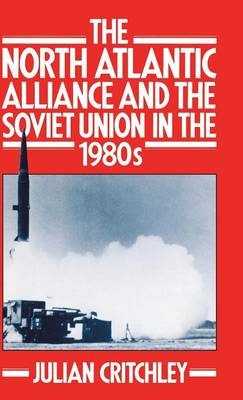 The North Atlantic Alliance and the Soviet Union in the 1980s (Hardback)