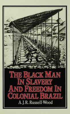 The Black Man in Slavery and Freedom in Colonial Brazil - St Antony's Series (Hardback)