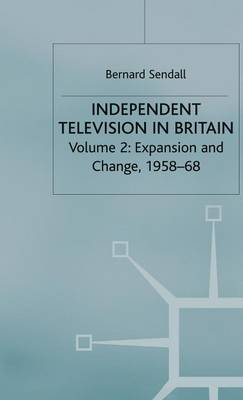 Independent Television in Britain: Volume 2 Expansion and Change, 1958-68 (Hardback)