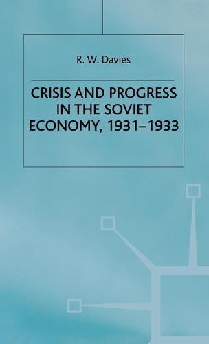 The Industrialisation of Soviet Russia Volume 4: Crisis and Progress in the Soviet Economy, 1931-1933 (Hardback)